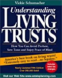 Schumacher, Vickie: Understanding Living Trusts: How You Can Avoid Probate, Save Taxes and Enjoy Peace of Mind