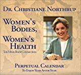 Northrup, Christiane: Women's Bodies, Women's Health: The Mind Body Connection  Perpetual Calendar