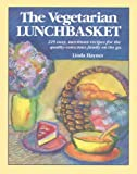 Haynes, Linda: The Vegetarian Lunchbasket: 225 Easy, Nutritious Recipes for the Quality-Conscious Family on the Go