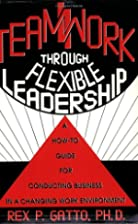 Teamwork Through Flexible Leadership: A How…