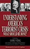 Vidal, Gore: Understanding America's Terrorist Crisis: What Should Be Done?