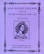 Our Native England: Being the History of…
