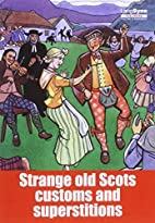 Strange Old Scots Customs & Superstiti by…