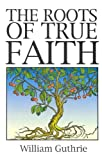 William Guthrie: Roots of True Faith