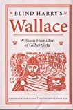 Hamilton, William: Blind Harry&#39;s Wallace: William Hamilton of Gilbertfield