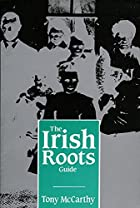 Irish Roots Guide by Tony McCarthy