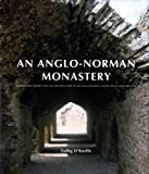 O'Keeffe, Tadhg: An Anglo-Norman Monastery: Bridgetown Priory and the Architecture of the Augustinian Canons Regular in Ireland
