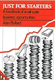 Bollard, Alan: Just for Starters: Handbook of Small-scale Business Opportunities