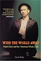 Wish the World Away: Mark Eitzel and the…
