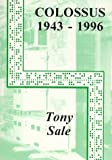 Sale, Tony: The Colossus Computer, 1943-1996: And How It Helped to Break the German Lorenz Cipher in WWII