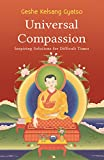 Gyatso, Geshe Kelsang: Universal Companion: Transforming Your Life Through Love and Compassion