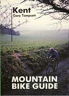 Kent (Mountain Bike Guide) by Gary Tompsett