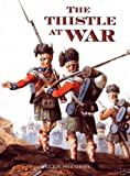 National Museums of Scotland: The Thistle at War: An Anthology of the Scottish Experience of War, in the Services, and at Home