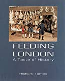 Tames, Richard: Feeding London: A Taste of History