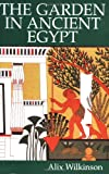 Wilkinson, Alix: The Garden in Ancient Egypt