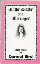 Births, deaths and marriages by Carmel Bird