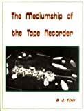 Ellis, David J.: The Mediumship of the Tape Recorder: A Detailed Examination of the (Jurgenson, Raudive) Phenomenon of Voice Extras on Tape Recordings