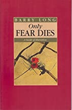 Only Fear Dies: A Book of Liberation by…