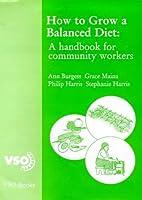 How to Grow a Balanced Diet: A Handbook for…