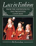 Earnshaw, Pat: Lace in Fashion from the Sixteenth to the Twentieth Centuries