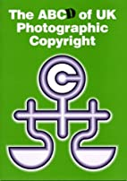 The ABCD of UK Photographic Copyright by…