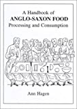 Hagen, Ann: A Handbook of Anglo-Saxon Food: Processing and Consumption