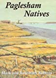 Roberts, Mark: Paglesham Natives: 400 Years of Loves, Lives and Labours in an Essex Marshland Village