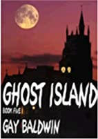 Ghost Island (Isle of Wight Ghosts 5) by Gay…
