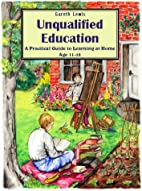Unqualified Education: A Practical Guide to…