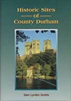 Historic Sites of County Durham by Glen…
