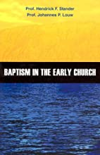 Baptism in the Early Church by H. F. Stander