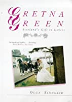 Gretna Green: Scotland's Gift to Lovers by…