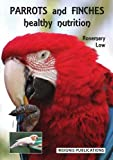 Low, Rosemary: Parrots and Finches: Healthy Nutrition