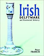 Irish Delftware: An Illustrated History by…