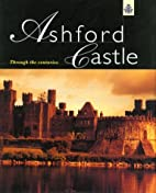 Ashford Castle: Through the Centuries by…