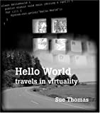 Thomas, Sue: Hello World: Travels In Virtuality