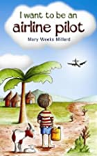 I Want to be an Airline Pilot by Mary Weeks…