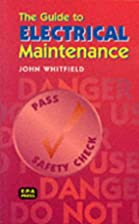 The Guide to Electrical Maintenance by John…