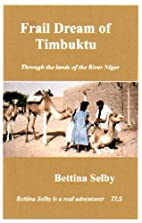 Frail Dream of Timbuktu by Bettina Selby