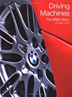 Driving Machines: The Bmw Story by James…