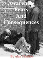 Awareness Fears and Consequences by Alan…