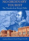 Roberts, Jonathan: No Ordinary Tourist: The Travels of an Errant Duke