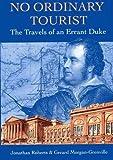 Roberts, Jonathan: No Ordinary Tourist: The Travels of an Errant Duke