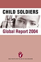 Child Soldiers Global Report 2004 by…