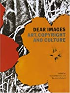 Dear Images: Art, Copyright and Culture by…