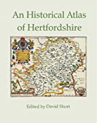 Historical Atlas of Hertfordshire, An by…