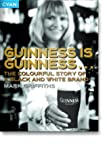 Griffiths, Mark: Guinness is Guinness: The Colourful Story of a Black and White Brand