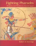 Partridge, Robert B.: Fighting Pharaohs: Weapons and Warfare in Ancient Egypt