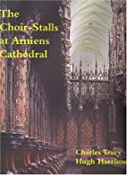 The Choir-Stalls Of Amiens Cathedral by…