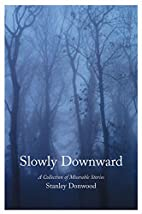 Slowly Downward: A Collection of Miserable…